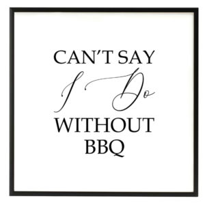 Can't Say I Do Without BBQ Black and White Script Sign in the Something Borrowed Wedding Closet | 48 Fields Farm in Leesburg, VA