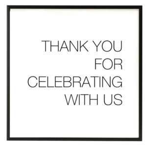 Thank You for Celebrating With Us Modern Black and White Sign in the Something Borrowed Wedding Closet | 48 Fields Farm in Leesburg, VA