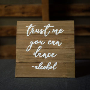 Trust Me You Can Dance Rustic Wood Sign in the Something Borrowed Wedding Closet | 48 Fields Farm in Leesburg, VA